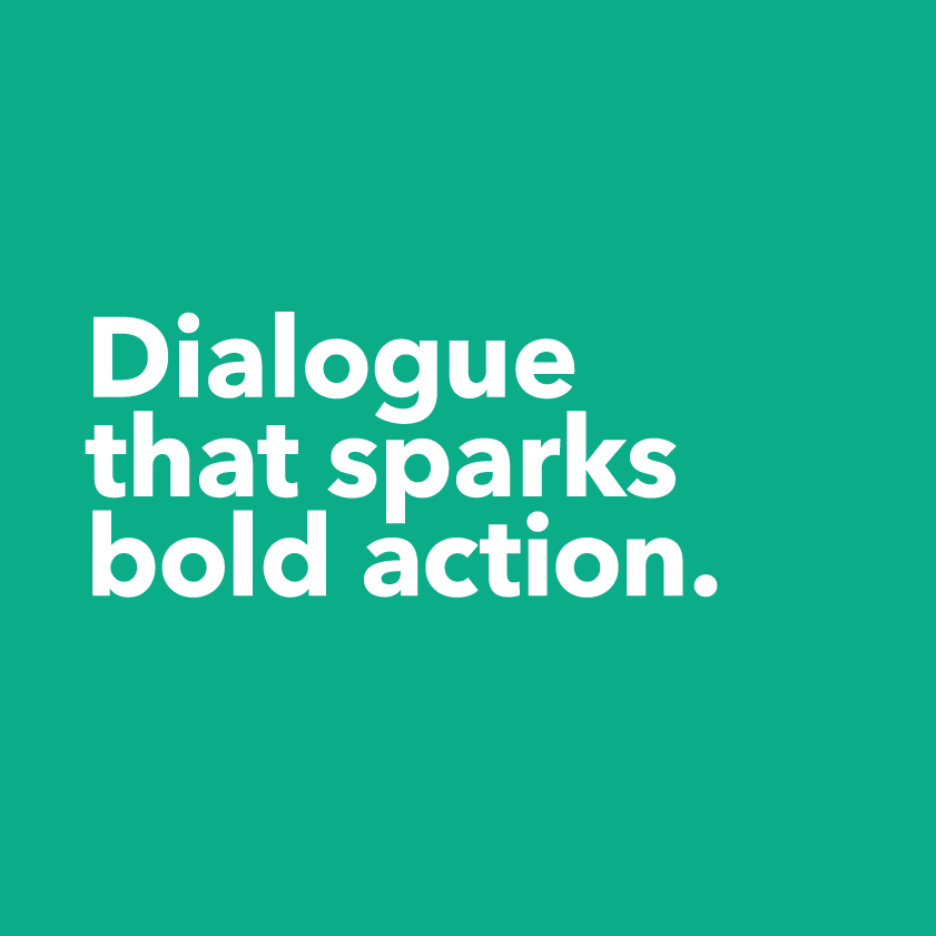 Dialogue that sparks bold action.