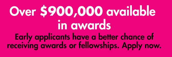Over $900,000 available in awards. Early applicants have a better chance of receiving awards or fellowships. Apply now.