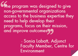 The program was designed to give non-governmental organizations access to the business expertise they need to help develop their programs, focus on their mission, and improve outcomes.