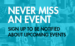 Never miss an event | Sign-up to be notified about upcoming events