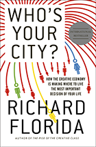 Who's Your City: How the Creative Economy is Making Where You Live the Most Important Decision of Your Life