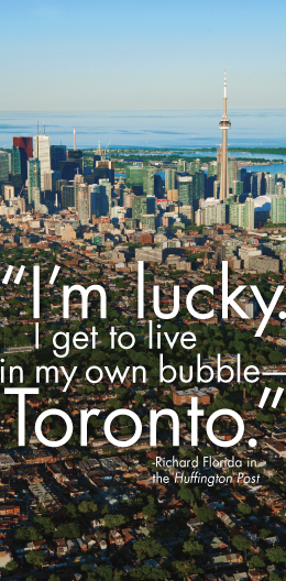 """I'm lucky. I get to live in my own bubble - Toronto"" -Richard Florida"